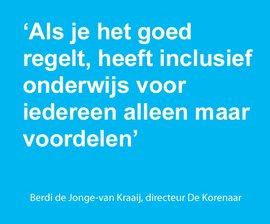 'Als je het goed regelt, heeft inclusief onderwijs voor iedereen alleen maar voordelen' - Berdi de Jonge - van Kraaij, directeur De Korenaar