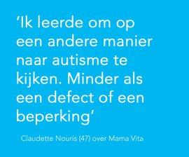 Ik leerde om op een andere manier naar autisme te kijken. Minder als een defect of een beperking. Claudette Nouris