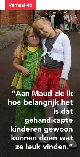 Aan Maud zie ik hoe belangrijk het is dat gehandicapte kinderen gewoon kunnen doen wat ze leuk vinden.