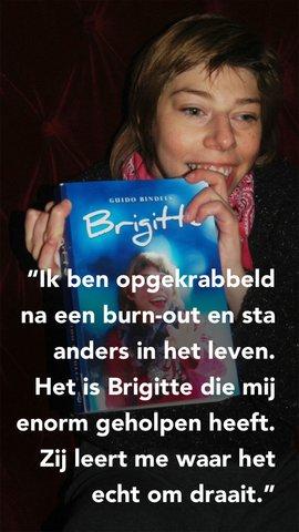 Ik ben opgekrabbeld na een burn-out en sta anders in het leven. Het is Brigitte die mij enorm geholpen heeft. Zij leert me waar het echt om draait.