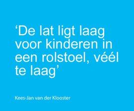 'De lat ligt laag voor kinderen in een rolstoel, véél te laag', zegt Kees-Jan van der Klooster