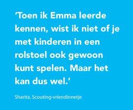 Toen ik Emma leerde kennen, wist ik niet of je met kinderen in een rolstoel ook gewoon kunt spelen. Maar het kan dus wel.