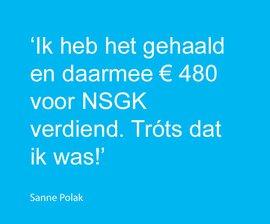 'Ik heb het gehaald en daarmee € 480 voor NSGK verdiend. Tróts dat ik was!'