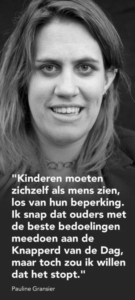 Kinderen moeten zichzelf als mens zien, los van hun beperking. Ik snap dat ouders met de beste bedoelingen meedoen aan de Knapper van de Dag maar toch zou ik willen dat het stopt.