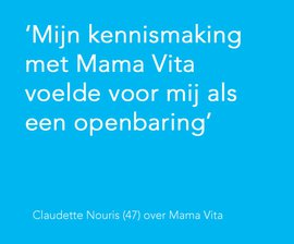 Mijn kennismaking met Mama Vita voelde voor mij als een openbaring. Claudette Nouris