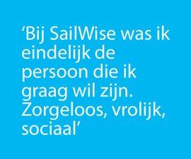 Bij Sailwise was ik eindelijk de persoon die ik graag wil zijn. Zorgeloos, vrolijk, sociaal.