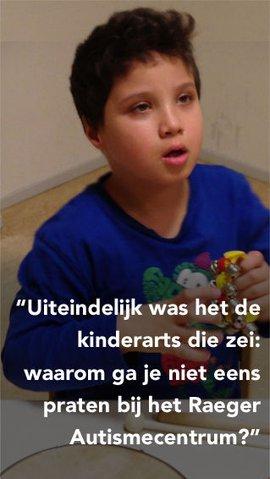 Uiteindelijk was het de kinderarts die zei: waarom ga je niet eens praten bij het Raeger Autismecentrum